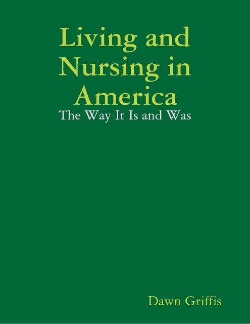 Living and Nursing in America: The Way It Is and Was, Dawn Griffis