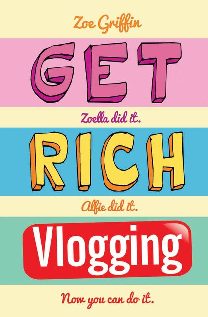 Get Rich Vlogging – Zoella Did It. Alfie Did It. Now You Can Do It, Zoe Griffin