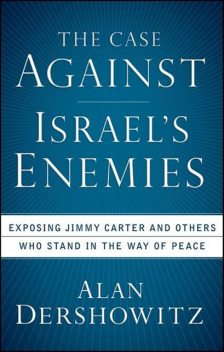 The Case Against Israel's Enemies, Alan Dershowitz