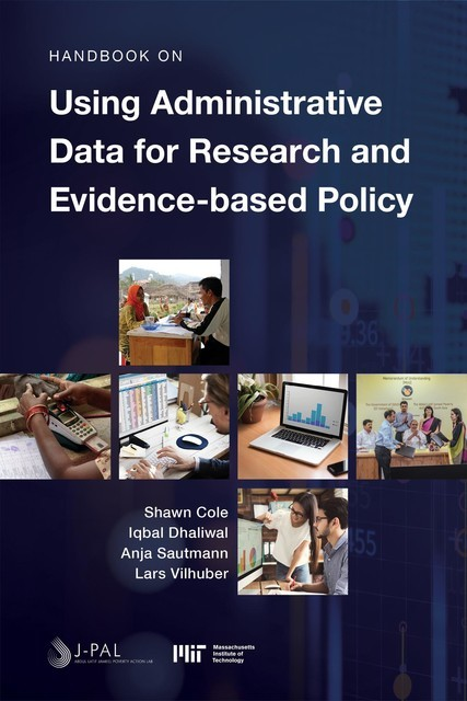 Handbook on Using Administrative Data for Research and Evidence-based Policy, Anja Sautmann, Iqbal Dhaliwal, Lars Vilhuber, Shawn Cole
