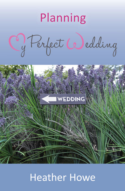 Planning My Perfect Wedding, Heather Howe