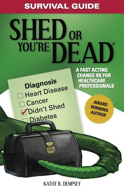 Survival Guide: Shed or You're Dead – A Fast Acting Change Rx for Healthcare Professionals, Kathy Ph. D Dempsey