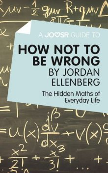 A Joosr Guide to How Not to Be Wrong by Jordan Ellenberg, Joosr