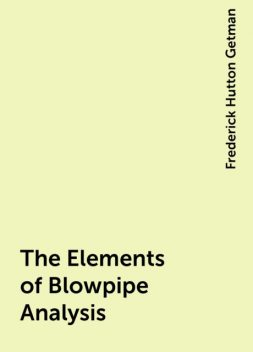 The Elements of Blowpipe Analysis, Frederick Hutton Getman
