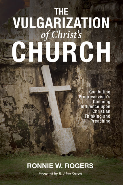 The Vulgarization of Christ's Church, Ronnie W. Rogers