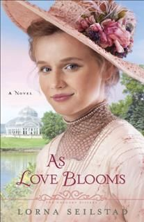 As Love Blooms (The Gregory Sisters Book #3), Lorna Seilstad