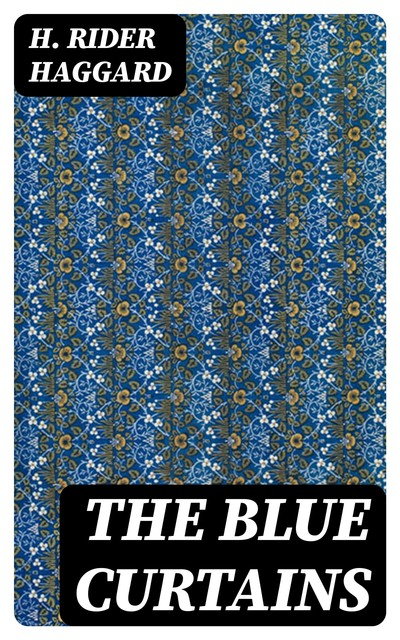 The Blue Curtains, Henry Rider Haggard