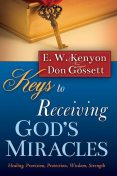 Keys To Receiving God's Miracles, Don Gossett, E.W.Kenyon