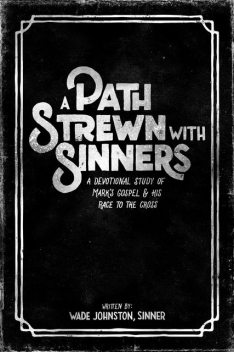 A Path Strewn with Sinners, Wade Johnston