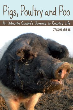 Pigs, Poultry and Poo, Jason Gibbs