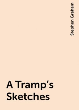 A Tramp's Sketches, Stephen Graham
