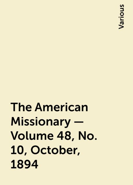 The American Missionary — Volume 48, No. 10, October, 1894, Various