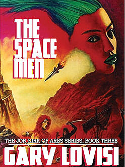 The Space Men: The Jon Kirk of Ares Chronicles, Book 3, Gary Lovisi