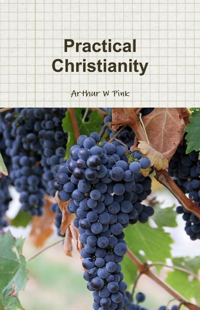 Practical Christianity, Arthur W Pink