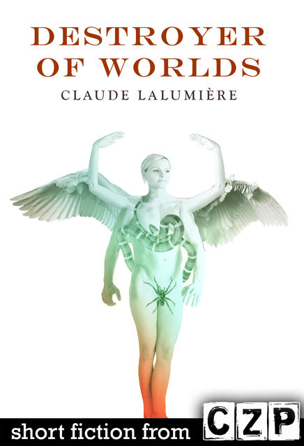 Destroyer of Worlds, Claude Lalumiere