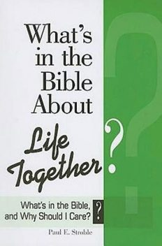 What's in the Bible About Life Together, Paul E. Stroble, Abingdon Press