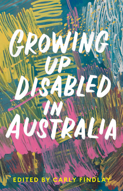 Growing Up Disabled in Australia, Carly Findlay