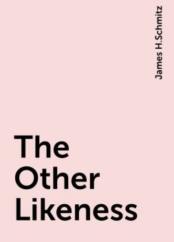 The Other Likeness, James H.Schmitz