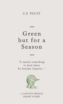 Green but for a Season, C.S. Pacat
