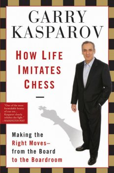 How Life Imitates Chess, Garry Kasparov