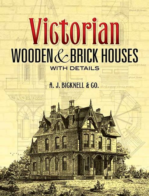 Victorian Wooden and Brick Houses with Details, Co., A.J.Bicknell