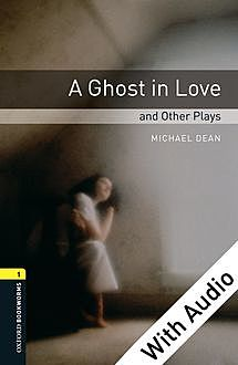 Ghost in Love and Other Plays, Michael Dean