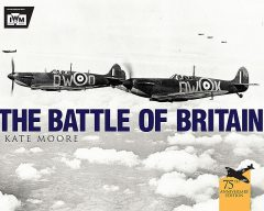 The Battle of Britain, Kate Moore, The Imperial War Museum