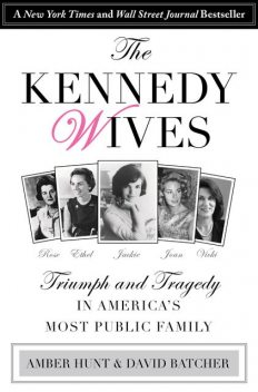 Kennedy Wives: Triumph and Tragedy in America's Most Public Family, David, Hunt, Batcher Amber