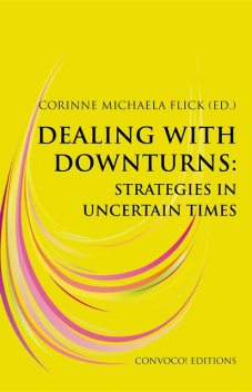 Dealing with Downturns: Strategies in Uncertain Times, Corinne Michaela Flick