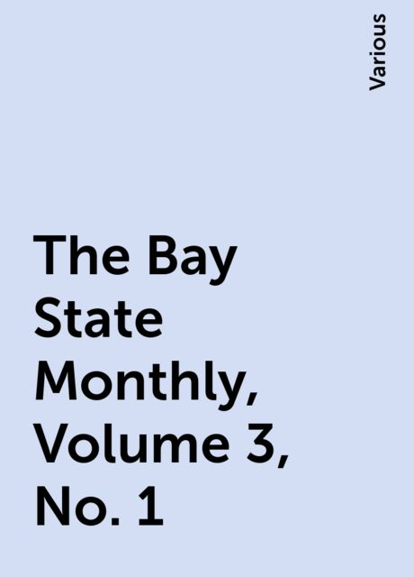 The Bay State Monthly, Volume 3, No. 1, Various
