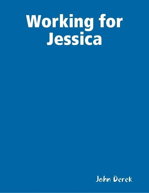 Working for Jessica, John Derek