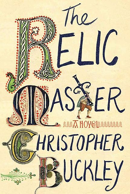 The Relic Master: A Novel, Christopher Buckley