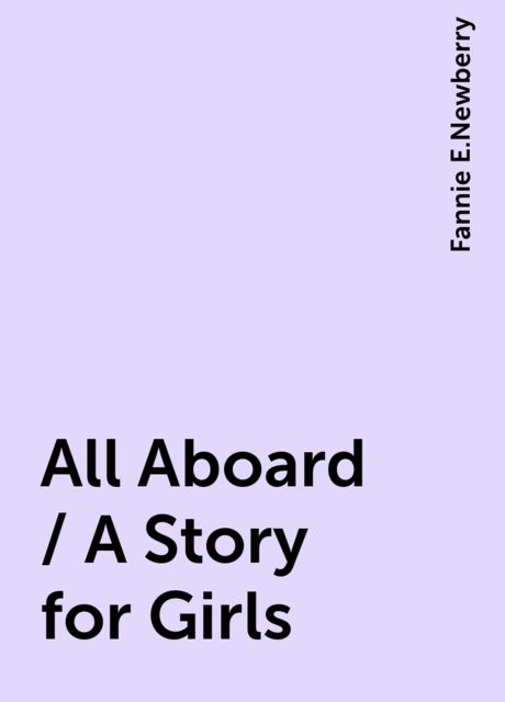 All Aboard / A Story for Girls, Fannie E.Newberry
