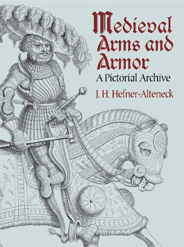Medieval Arms and Armor, J.H.von Hefner-Alteneck