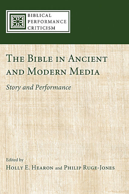 The Bible in Ancient and Modern Media, Holly E. Hearon, Philip Ruge-Jones
