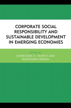 Corporate Social Responsibility and Sustainable Development in Emerging Economies, Dhirendra K. Vajpeyi, Roopinder Oberoi