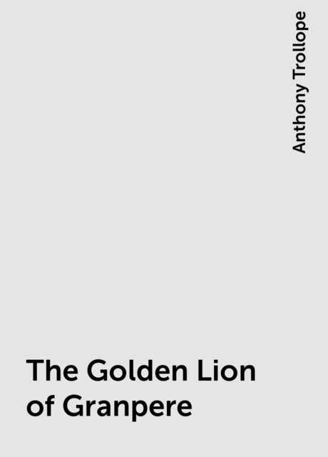 The Golden Lion of Granpere, Anthony Trollope
