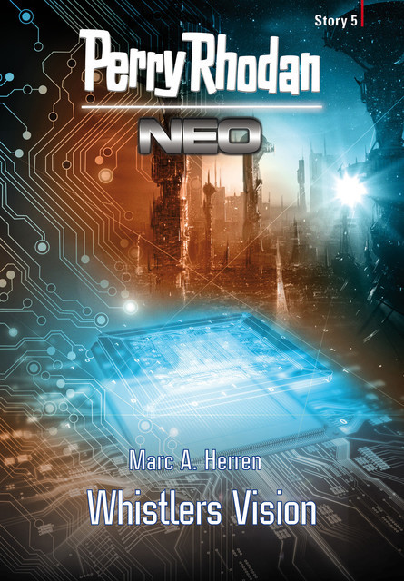 Perry Rhodan Neo Story 5: Whistlers Vision, Marc A. Herren