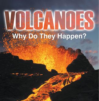 Volcanoes – Why Do They Happen, Baby Professor