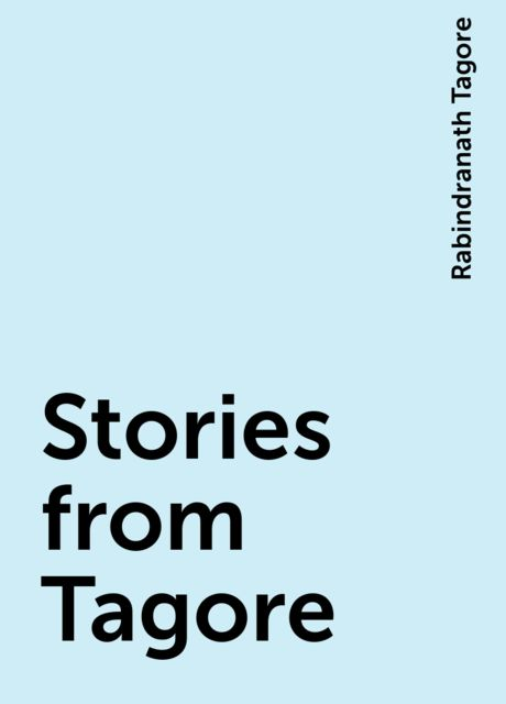 Stories from Tagore, Rabindranath Tagore
