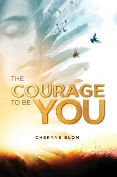 The Courage to be You, Cheryne Blom