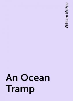 An Ocean Tramp, William McFee