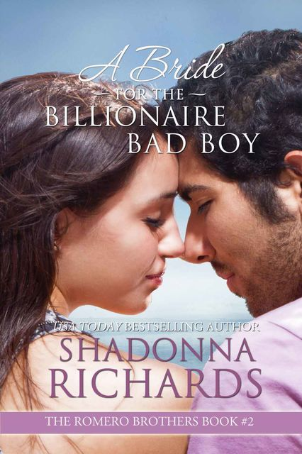 A Bride for the Billionaire Bad Boy (The Romero Brothers, Book 2), Shadonna Richards