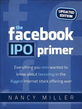 The Facebook IPO Primer (Updated Edition), Nancy Miller