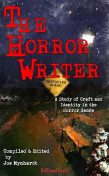 The Horror Writer, Scott Nicholson, Ramsey Campbell, Kevin Kennedy, Richard Thomas, Gene O'Neill, John Palisano, Luke Walker, Lucy Snyder, Lisa Morton, Marie O'Regan, Chad Lutzke, Stephanie M. Wytovich, Armand Rosamilia, Jess Landry, Kenneth W. Cain, Monique Snyman