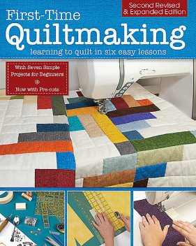 First-Time Quiltmaking, Second Revised & Expanded Edition, Editors at Landauer Publishing