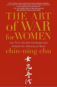The Art of War for Women: Sun Tzu's Ancient Strategies and Wisdom for Winning at Work, Chin-Ning Chu