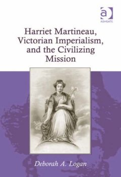 Harriet Martineau, Victorian Imperialism, and the Civilizing Mission, Deborah A Logan