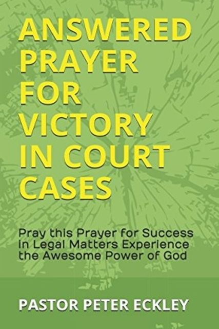 Answered Prayer for Victory in Court Cases, Pastor Peter Eckley