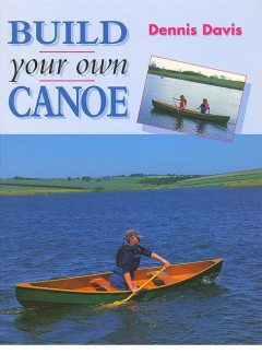 BUILD YOUR OWN CANOE, Dennis Davis